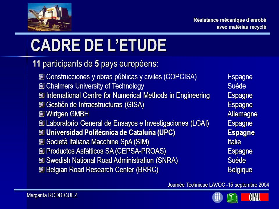 11 participants de 5 pays européens: Construcciones y obras públicas y civiles (COPCISA)Espagne Chalmers University of TechnologySuède International C