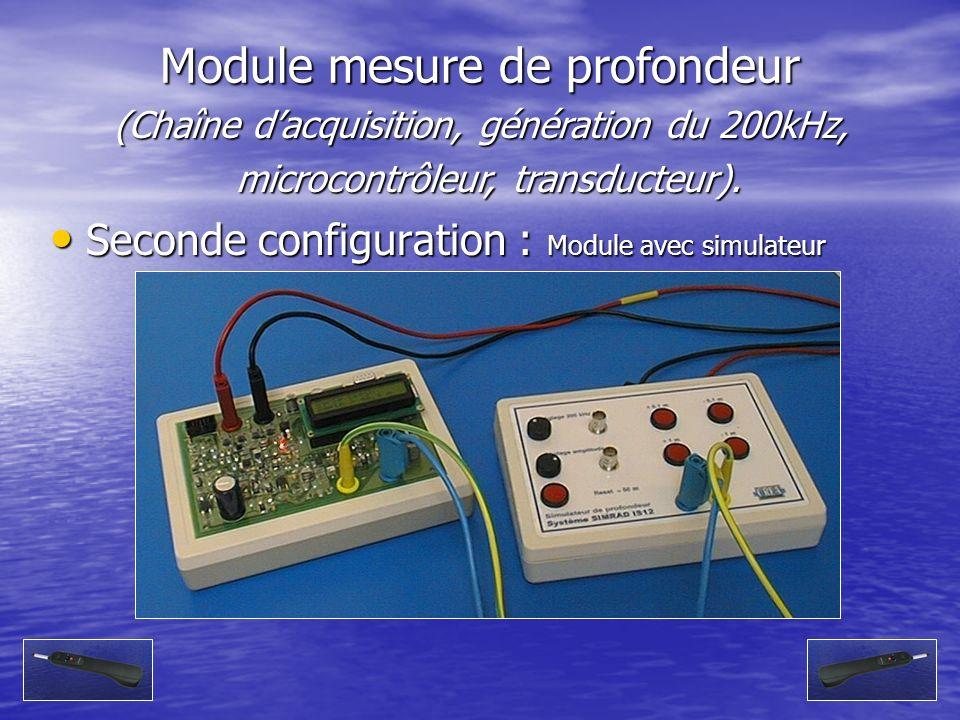 Module mesure de profondeur (Chaîne dacquisition, génération du 200kHz, microcontrôleur, transducteur). Seconde configuration : Module avec simulateur