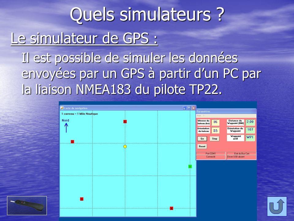 Quels simulateurs ? Le simulateur de GPS : Il est possible de simuler les données envoyées par un GPS à partir dun PC par la liaison NMEA183 du pilote