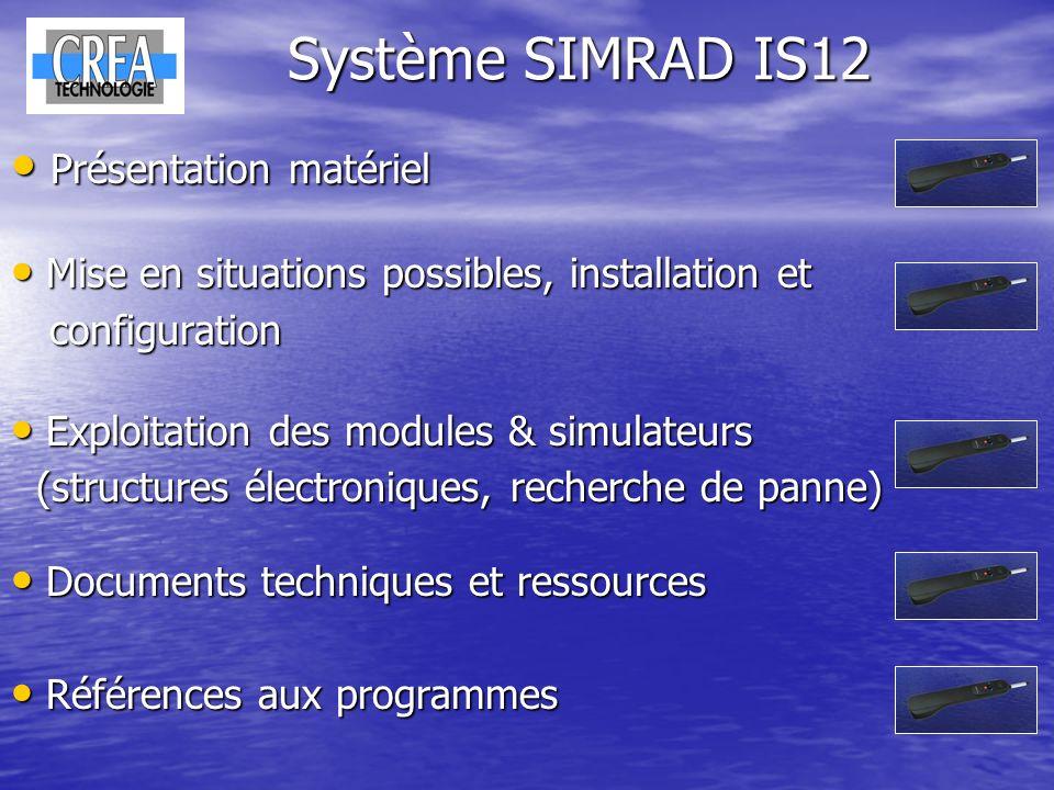 Système SIMRAD IS12 Présentation matériel Présentation matériel Mise en situations possibles, installation et Mise en situations possibles, installati