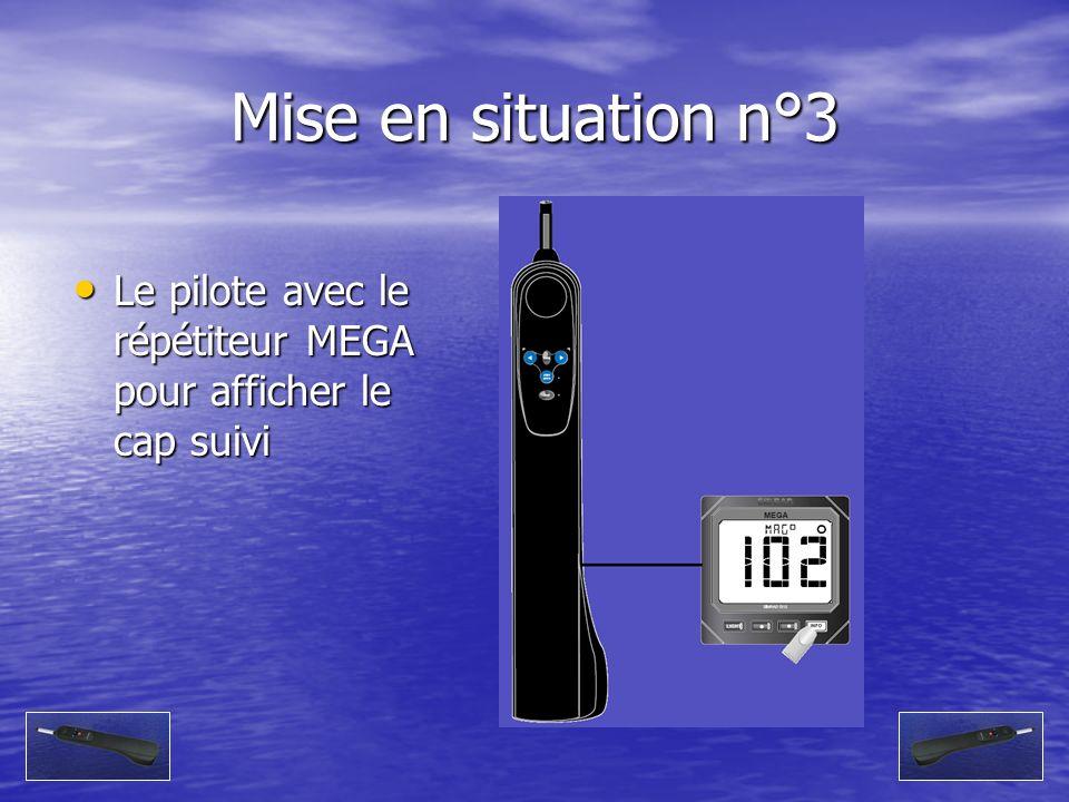Mise en situation n°3 Le pilote avec le répétiteur MEGA pour afficher le cap suivi Le pilote avec le répétiteur MEGA pour afficher le cap suivi