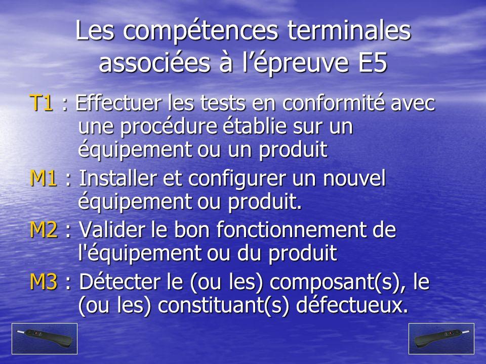 Les compétences terminales associées à lépreuve E5 T1 : Effectuer les tests en conformité avec une procédure établie sur un équipement ou un produit M