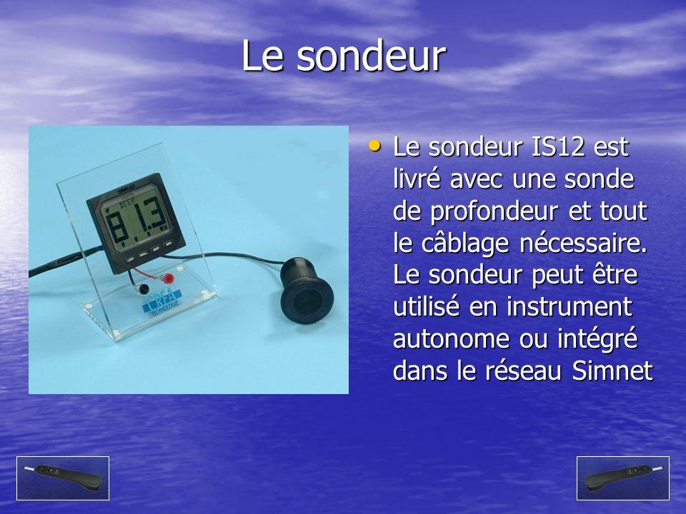 Le sondeur Le sondeur IS12 est livré avec une sonde de profondeur et tout le câblage nécessaire. Le sondeur peut être utilisé en instrument autonome o