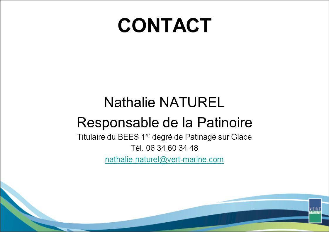 CONTACT Nathalie NATUREL Responsable de la Patinoire Titulaire du BEES 1 er degré de Patinage sur Glace Tél.
