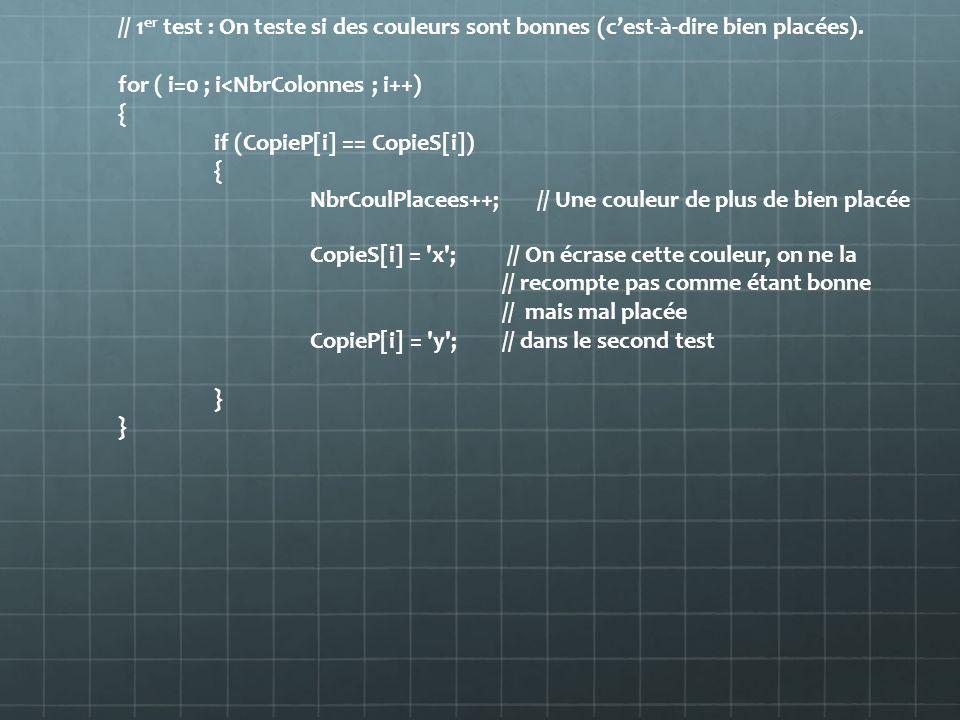 // 1 er test : On teste si des couleurs sont bonnes (cest-à-dire bien placées). for ( i=0 ; i<NbrColonnes ; i++) { if (CopieP[i] == CopieS[i]) { NbrCo