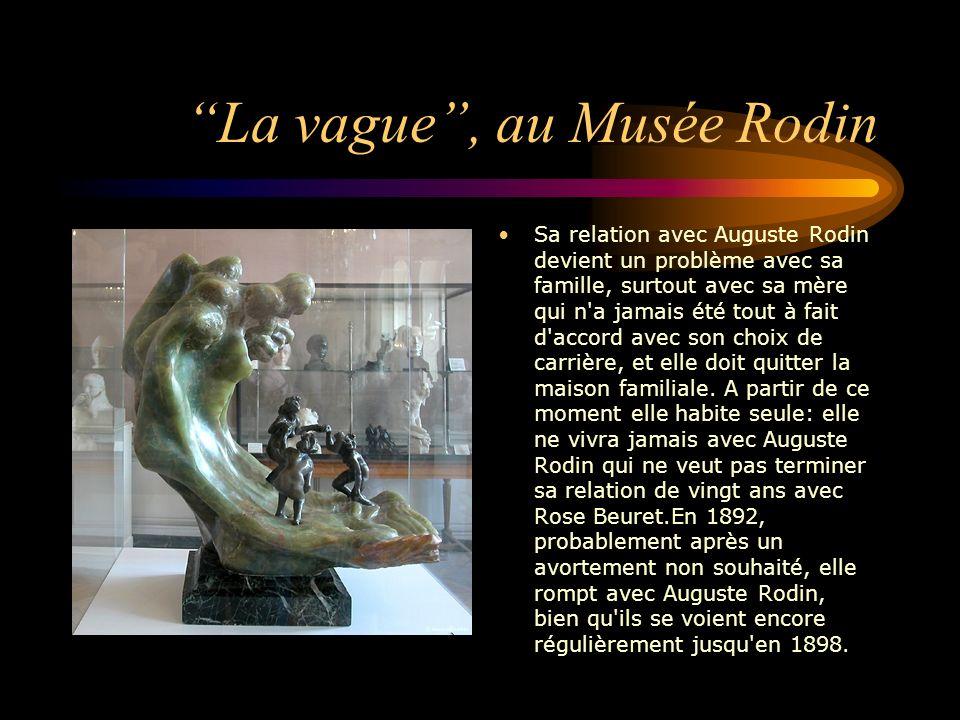 La vague, au Musée Rodin Sa relation avec Auguste Rodin devient un problème avec sa famille, surtout avec sa mère qui n'a jamais été tout à fait d'acc