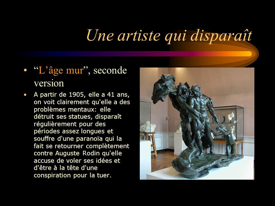 Une artiste qui disparaît Lâge mur, seconde version A partir de 1905, elle a 41 ans, on voit clairement qu'elle a des problèmes mentaux: elle détruit
