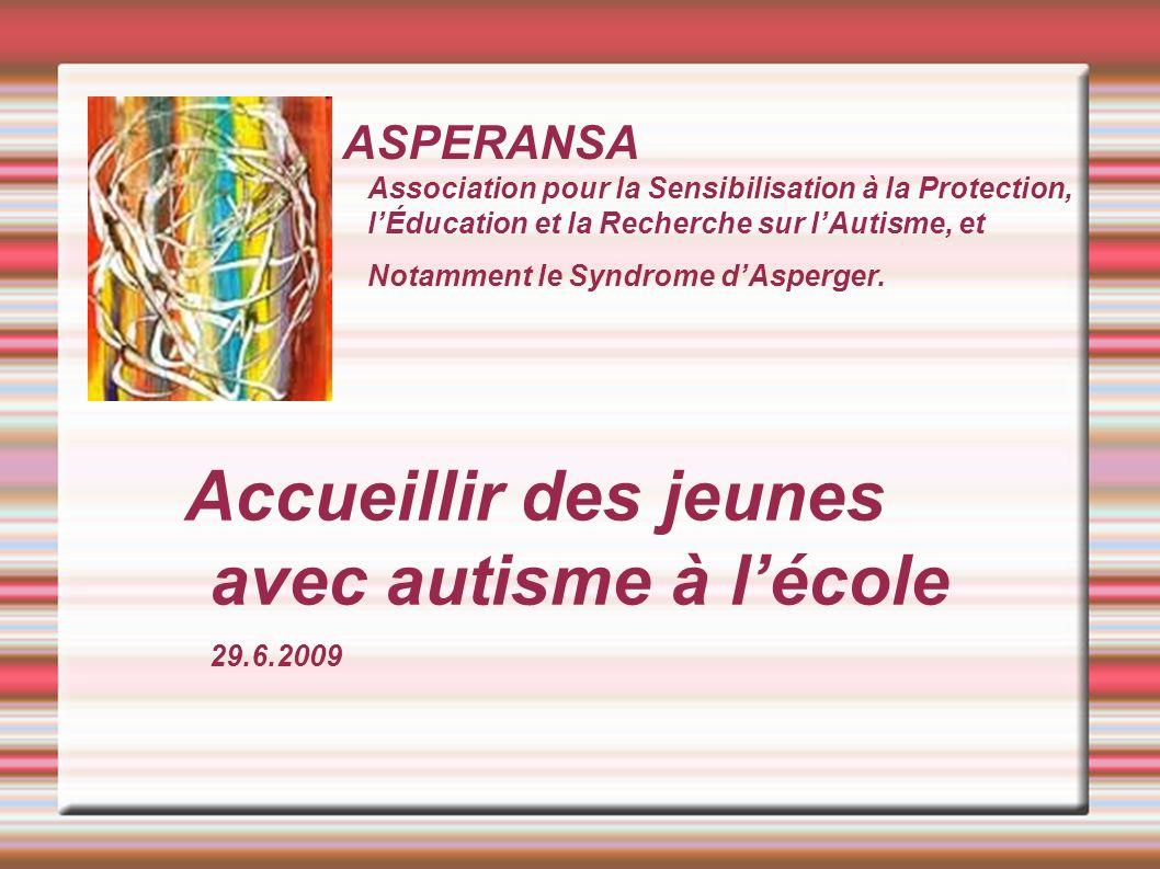 ASPERANSA Association pour la Sensibilisation à la Protection, lÉducation et la Recherche sur lAutisme, et Notamment le Syndrome dAsperger. Accueillir