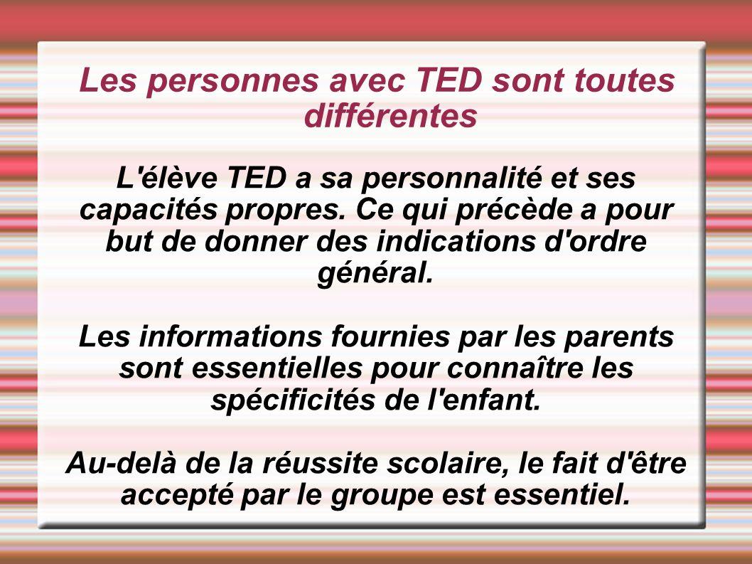 Les personnes avec TED sont toutes différentes L'élève TED a sa personnalité et ses capacités propres. Ce qui précède a pour but de donner des indicat