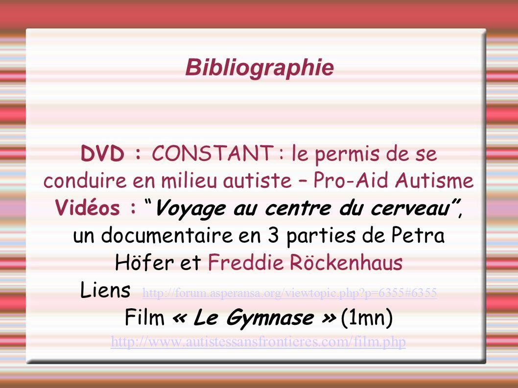 Bibliographie DVD : CONSTANT : le permis de se conduire en milieu autiste – Pro-Aid Autisme Vidéos : Voyage au centre du cerveau, un documentaire en 3