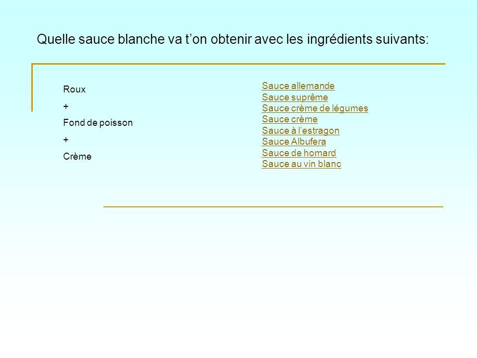 Quelle sauce blanche va ton obtenir avec les ingrédients suivants: Sauce allemande Sauce suprême Sauce crème de légumes Sauce crème Sauce à lestragon