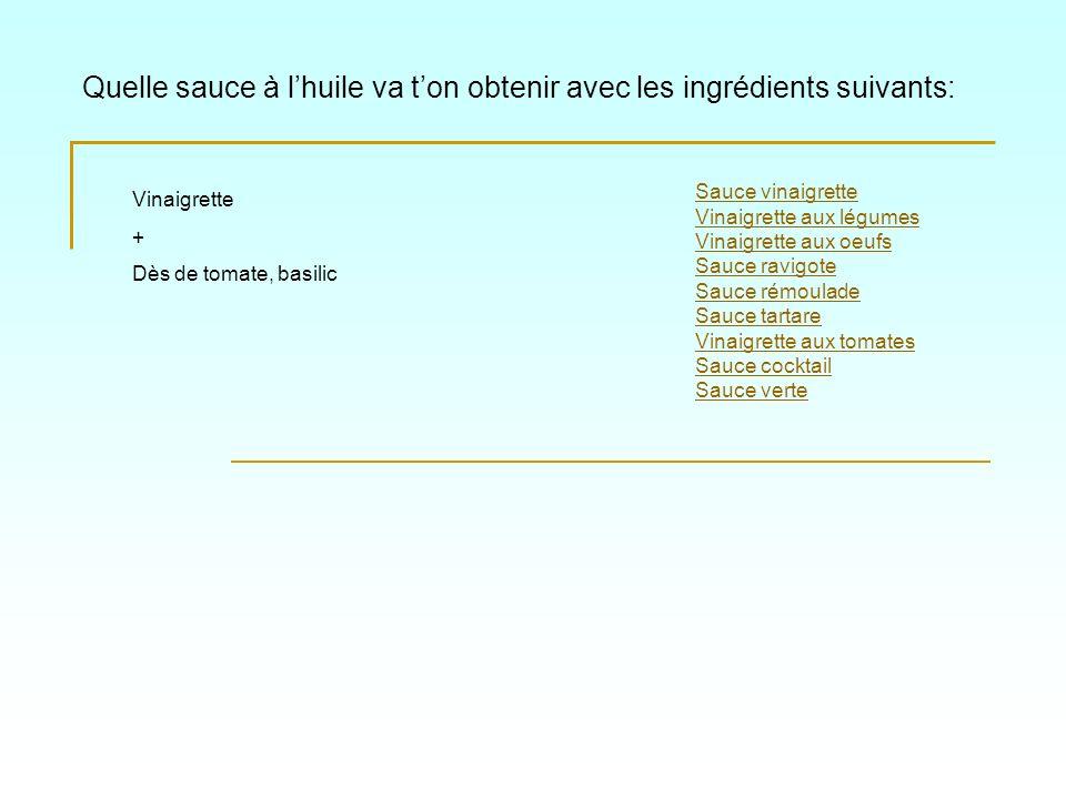 Quelle sauce à lhuile va ton obtenir avec les ingrédients suivants: Sauce vinaigrette Vinaigrette aux légumes Vinaigrette aux oeufs Sauce ravigote Sau