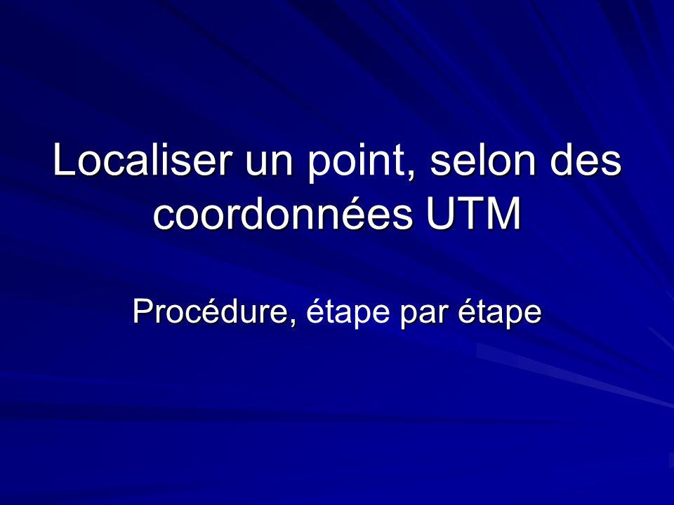 Localiser un, selon des coordonnées UTM Localiser un point, selon des coordonnées UTM Procédure, par étape Procédure, étape par étape