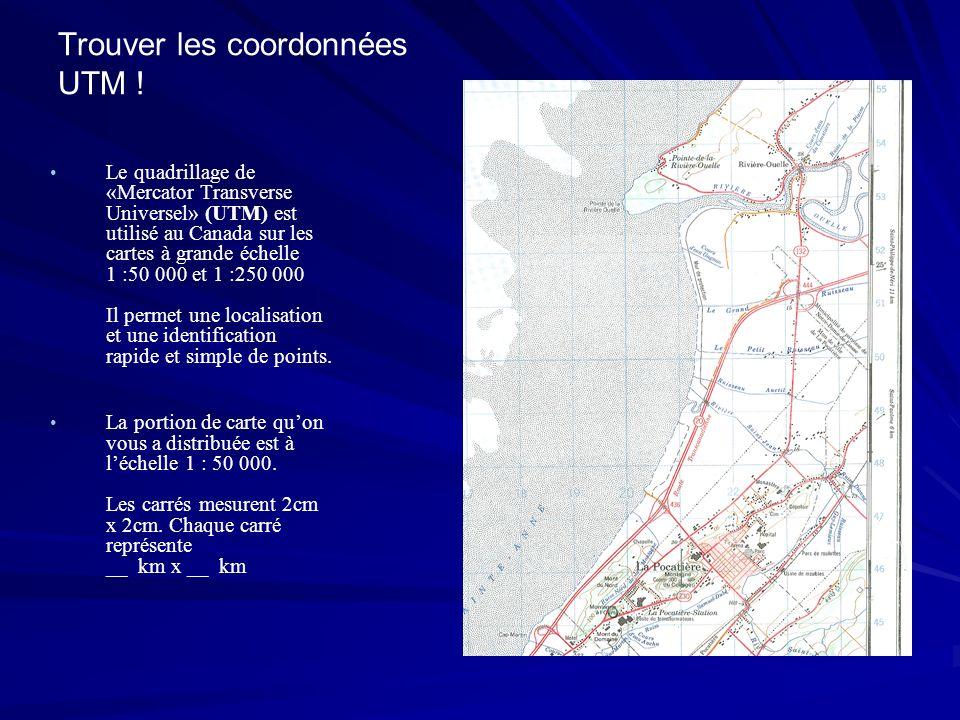 Trouver les coordonnées UTM ! Le quadrillage de «Mercator Transverse Universel» (UTM) est utilisé au Canada sur les cartes à grande échelle 1 :50 000