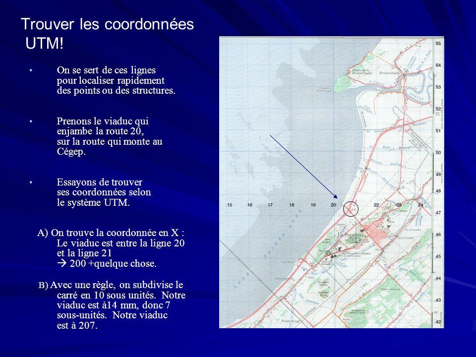 Trouver les coordonnées UTM! On se sert de ces lignes pour localiser rapidement des points ou des structures. Prenons le viaduc qui enjambe la route 2