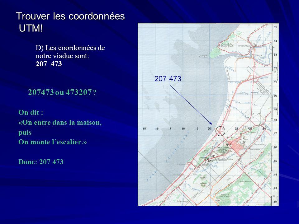 Trouver les coordonnées UTM! D) Les coordonnées de notre viaduc sont: 207 473 207473 ou 473207 ? On dit : «On entre dans la maison, puis On monte lesc