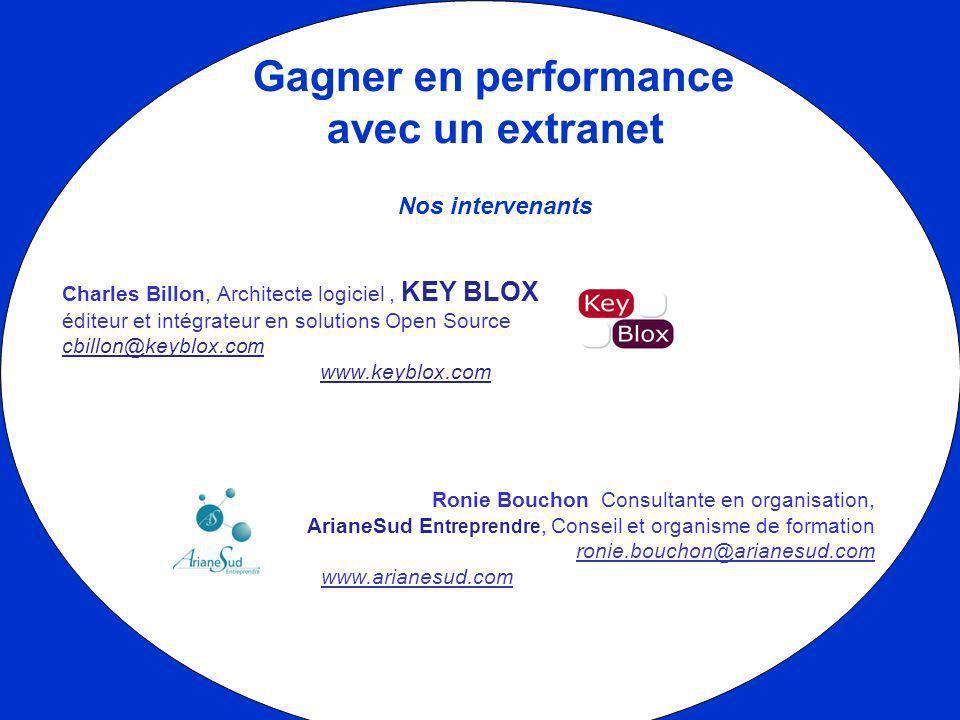 Gagner en performance avec un extranet Nos intervenants Charles Billon, Architecte logiciel, KEY BLOX éditeur et intégrateur en solutions Open Source