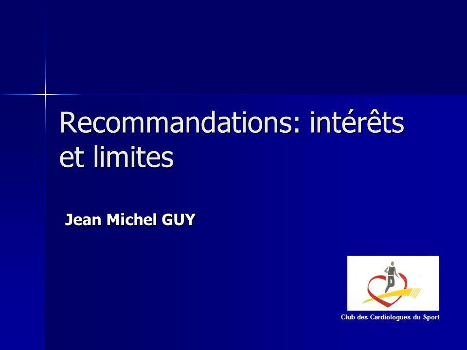 Recommandations: intérêts et limites Jean Michel GUY Jean Michel GUY Club des Cardiologues du Sport