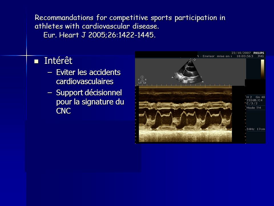 Recommandations for competitive sports participation in athletes with cardiovascular disease. Eur. Heart J 2005;26:1422-1445. Intérêt Intérêt –Eviter