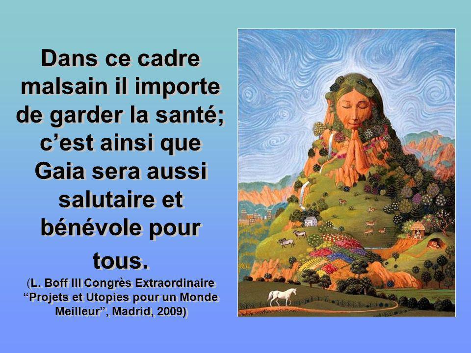 Dans ce cadre malsain il importe de garder la santé; cest ainsi que Gaia sera aussi salutaire et bénévole pour tous.