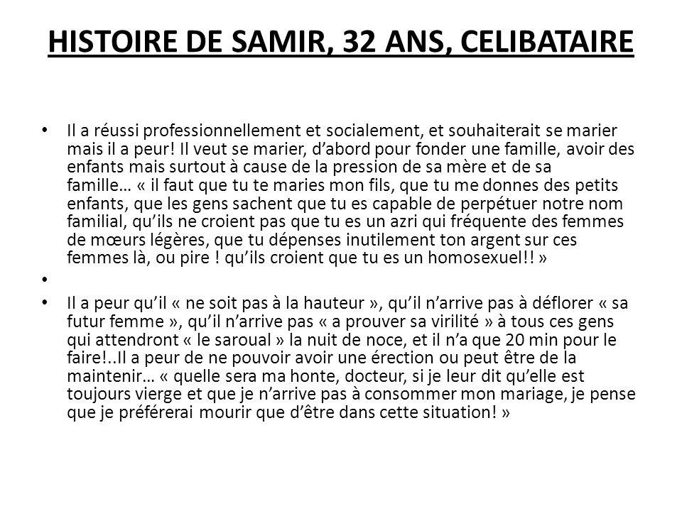 HISTOIRE DE SAMIR, 32 ANS, CELIBATAIRE Il a réussi professionnellement et socialement, et souhaiterait se marier mais il a peur.