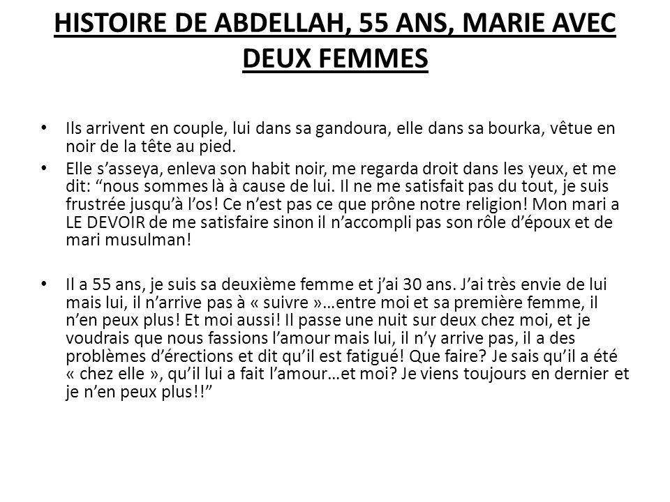 HISTOIRE DE ABDELLAH, 55 ANS, MARIE AVEC DEUX FEMMES Ils arrivent en couple, lui dans sa gandoura, elle dans sa bourka, vêtue en noir de la tête au pi