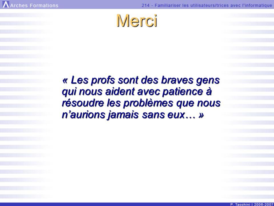 Merci « Les profs sont des braves gens qui nous aident avec patience à résoudre les problèmes que nous naurions jamais sans eux… »