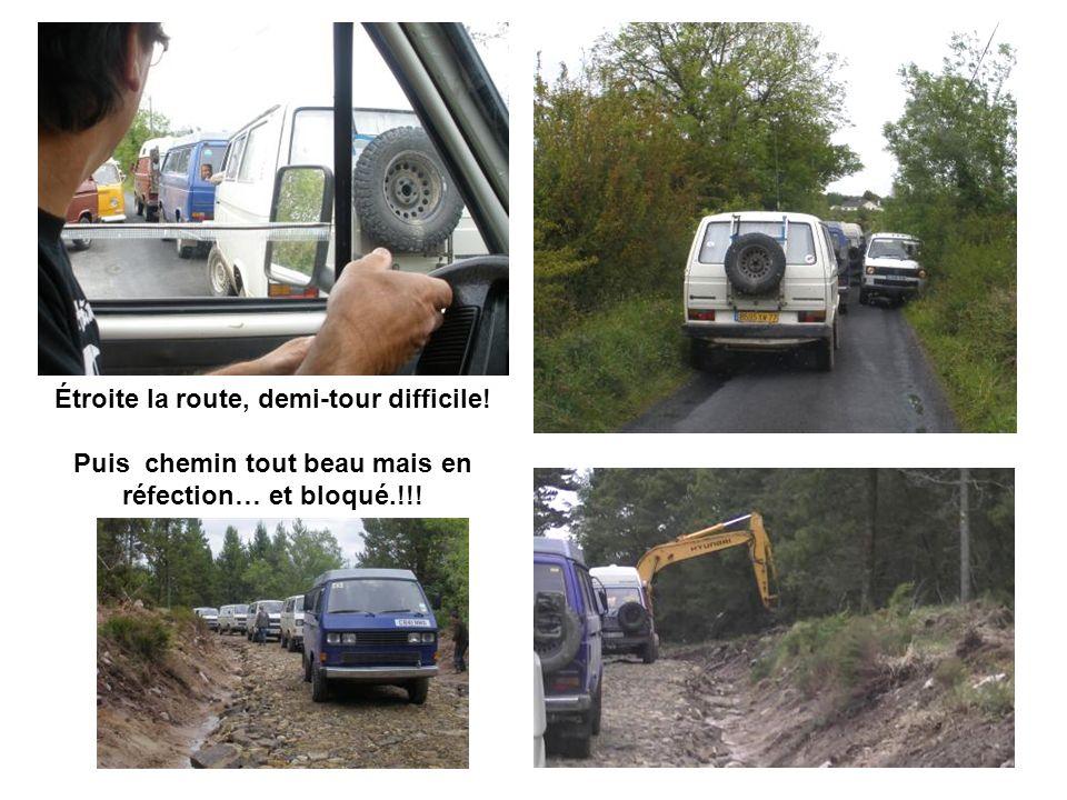 Étroite la route, demi-tour difficile! Puis chemin tout beau mais en réfection… et bloqué.!!!