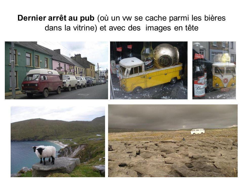 Dernier arrêt au pub (où un vw se cache parmi les bières dans la vitrine) et avec des images en tête