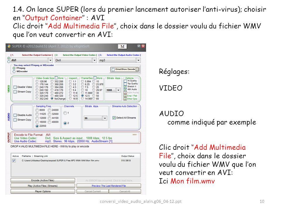 1.4. On lance SUPER (lors du premier lancement autoriser lanti-virus); choisir en Output Container : AVI Clic droit Add Multimedia File, choix dans le