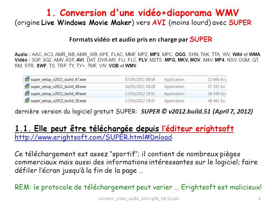 1. Conversion d'une vidéo+diaporama WMV (origine Live Windows Movie Maker) vers AVI (moins lourd) avec SUPER Formats vidéo et audio pris en charge par