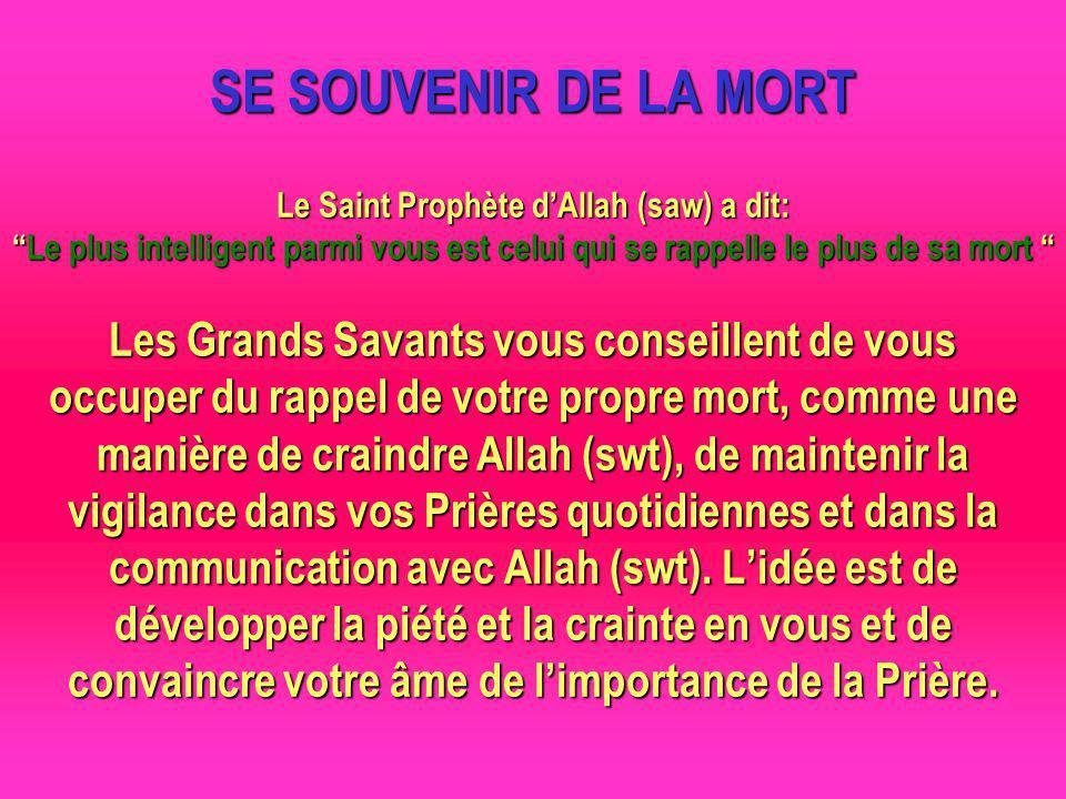 SE SOUVENIR DE LA MORT Le Saint Prophète dAllah (saw) a dit:Le plus intelligent parmi vous est celui qui se rappelle le plus de sa mort Les Grands Sav
