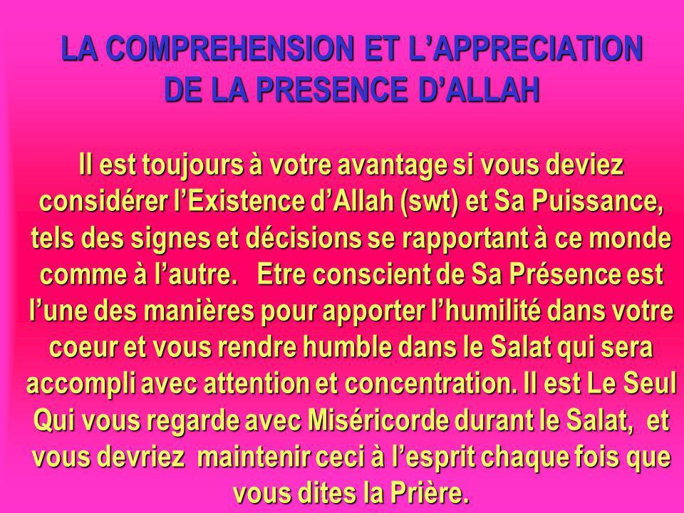 LA COMPREHENSION ET LAPPRECIATION DE LA PRESENCE DALLAH Il est toujours à votre avantage si vous deviez considérer lExistence dAllah (swt) et Sa Puiss