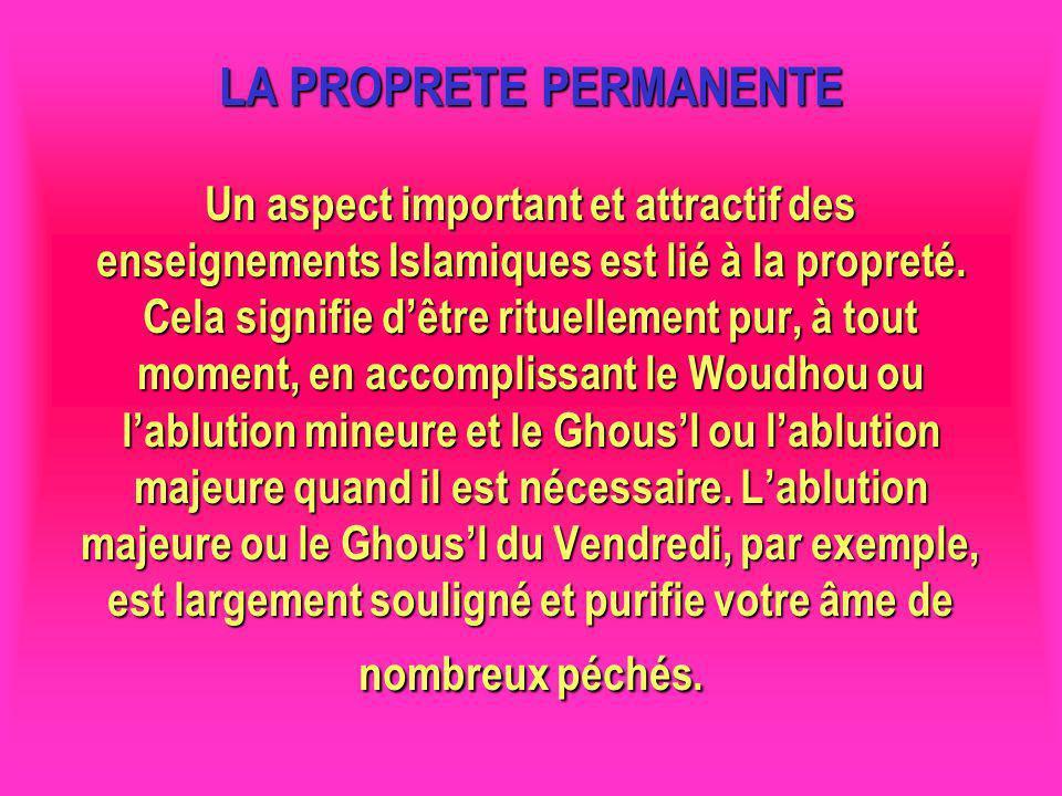LA PROPRETE PERMANENTE Un aspect important et attractif des enseignements Islamiques est lié à la propreté. Cela signifie dêtre rituellement pur, à to