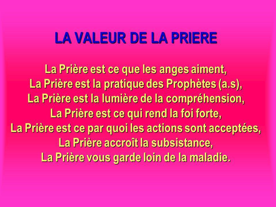 LA VALEUR DE LA PRIERE La Prière est ce que les anges aiment, La Prière est la pratique des Prophètes (a.s), La Prière est la lumière de la compréhens
