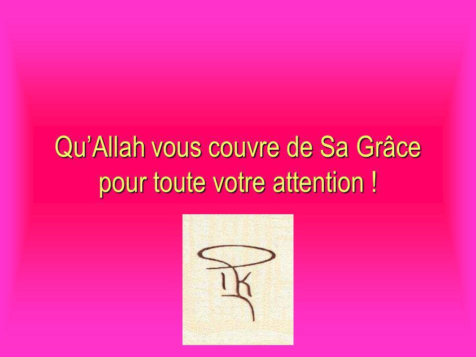 QuAllah vous couvre de Sa Grâce pour toute votre attention !