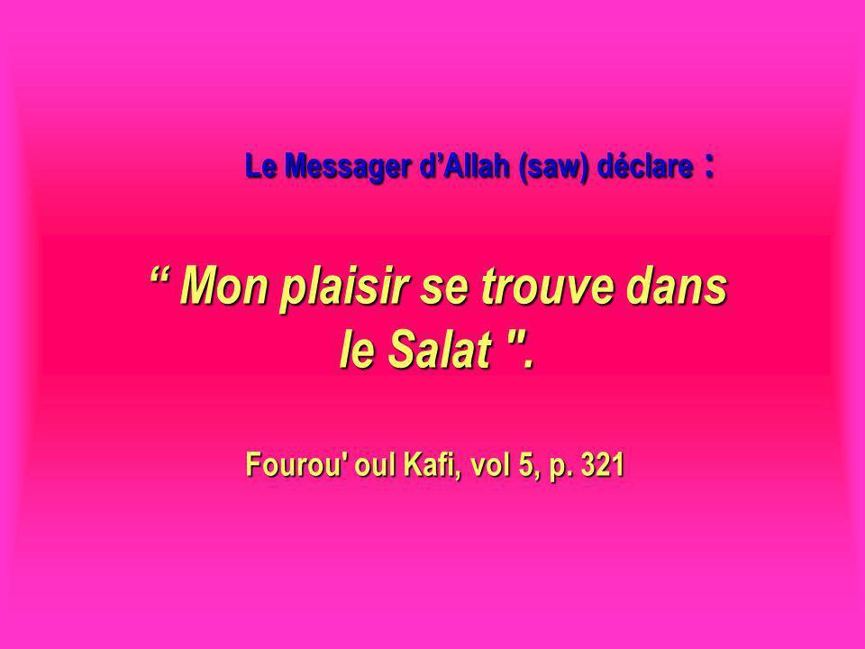 Le Messager dAllah (saw) déclare : Mon plaisir se trouve dans le Salat .