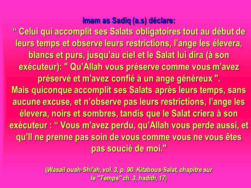 Imam as Sadiq (a.s) déclare: Celui qui accomplit ses Salats obligatoires tout au début de leurs temps et observe leurs restrictions, lange les élevera