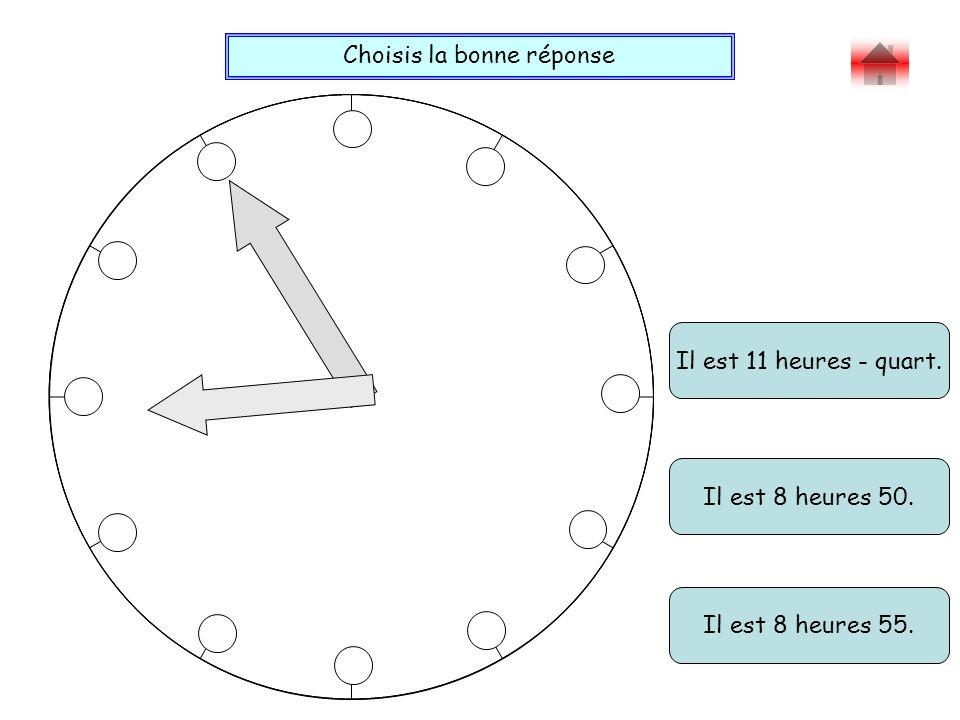 Choisis la bonne réponse Bravo ! Il est 11 heures - quart. Il est 8 heures 55. Il est 8 heures 50.