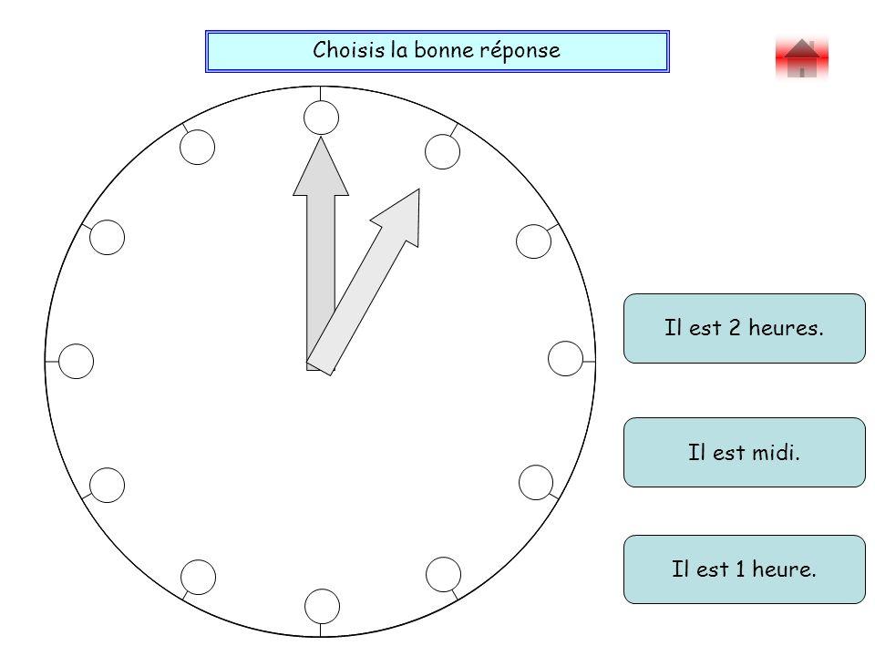 Choisis la bonne réponse Bravo ! Il est 2 heures. Il est midi. Il est 1 heure.