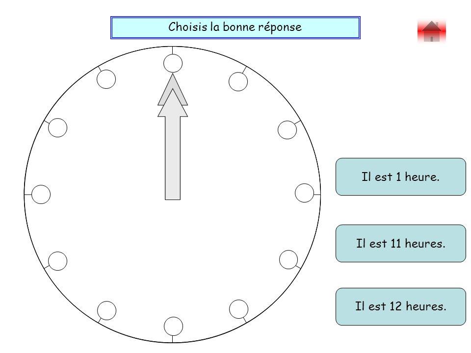 Choisis la bonne réponse Bravo ! Il est 1 heure. Il est 11 heures. Il est 12 heures.