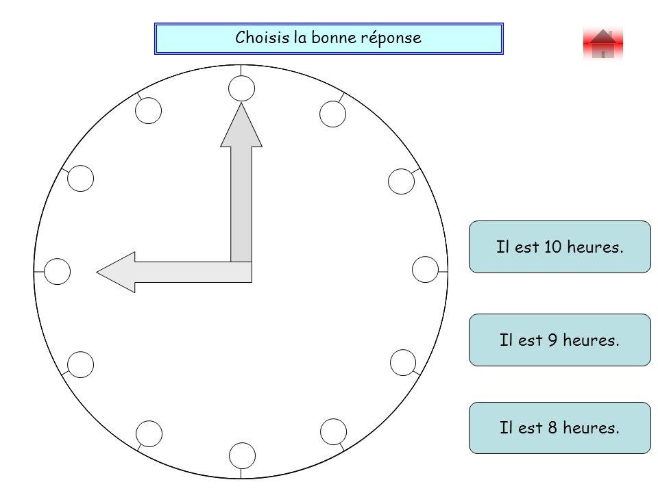 Choisis la bonne réponse Bravo ! Il est 10 heures. Il est 8 heures. Il est 9 heures.