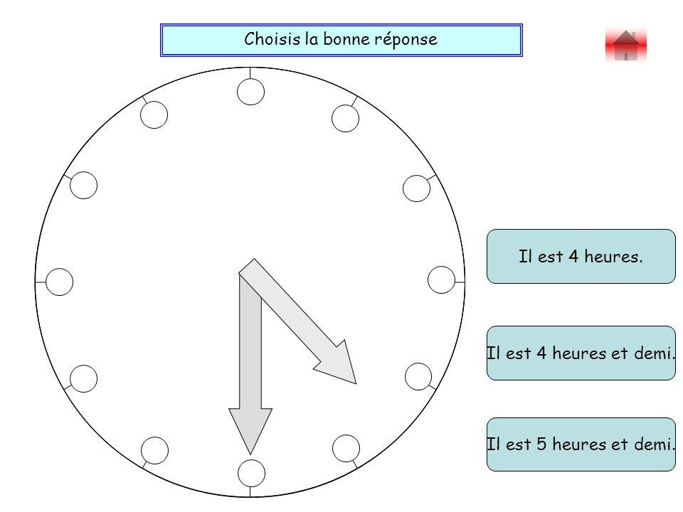 Choisis la bonne réponse Bravo ! Il est 4 heures. Il est 5 heures et demi. Il est 4 heures et demi.