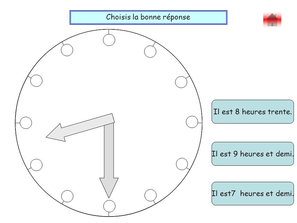 Choisis la bonne réponse Bravo . Il est 9 heures et demi.