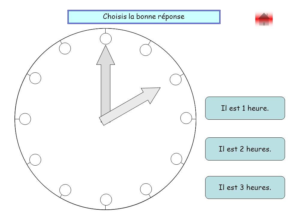 Choisis la bonne réponse Bravo ! Il est 16 heures et 50. Il est 10 heures 25. Il est 4 heures 45.