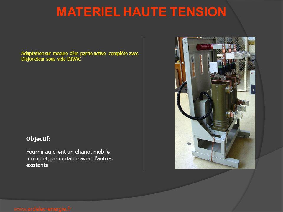 www.ardelec-energie.fr MATERIEL HAUTE TENSION Adaptation sur mesure dun partie active complète avec Disjoncteur sous vide DIVAC Objectif: Fournir au c