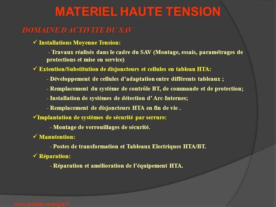 www.ardelec-energie.fr MATERIEL HAUTE TENSION DOMAINE D ACTIVITE DU SAV Installations Moyenne Tension: - Travaux réalisés dans le cadre du SAV (Montag