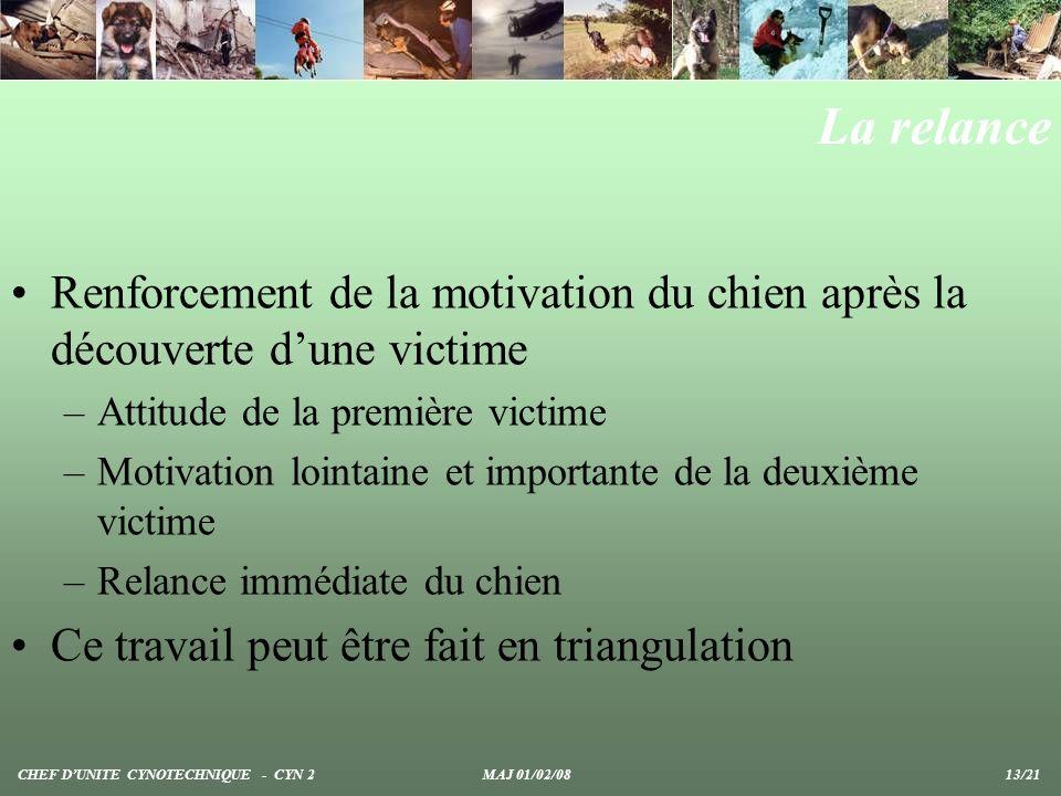 La relance Renforcement de la motivation du chien après la découverte dune victime –Attitude de la première victime –Motivation lointaine et important