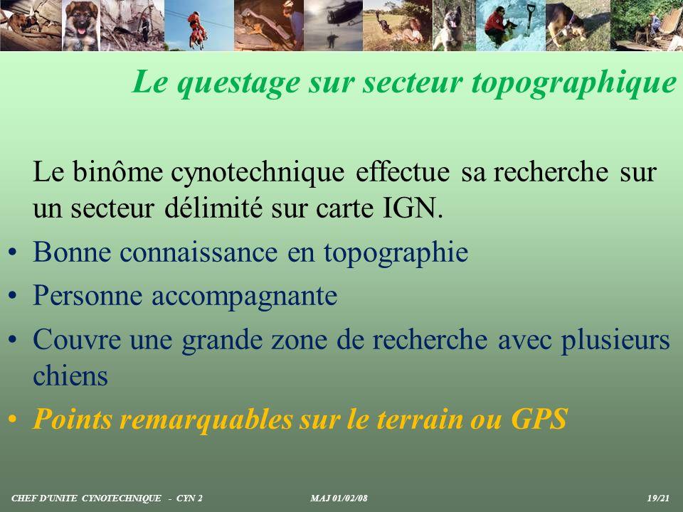 Le questage sur secteur topographique Le binôme cynotechnique effectue sa recherche sur un secteur délimité sur carte IGN. Bonne connaissance en topog