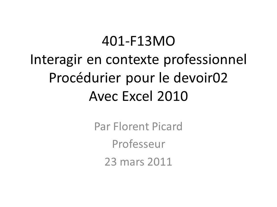 401-F13MO Interagir en contexte professionnel Procédurier pour le devoir02 Avec Excel 2010 Par Florent Picard Professeur 23 mars 2011